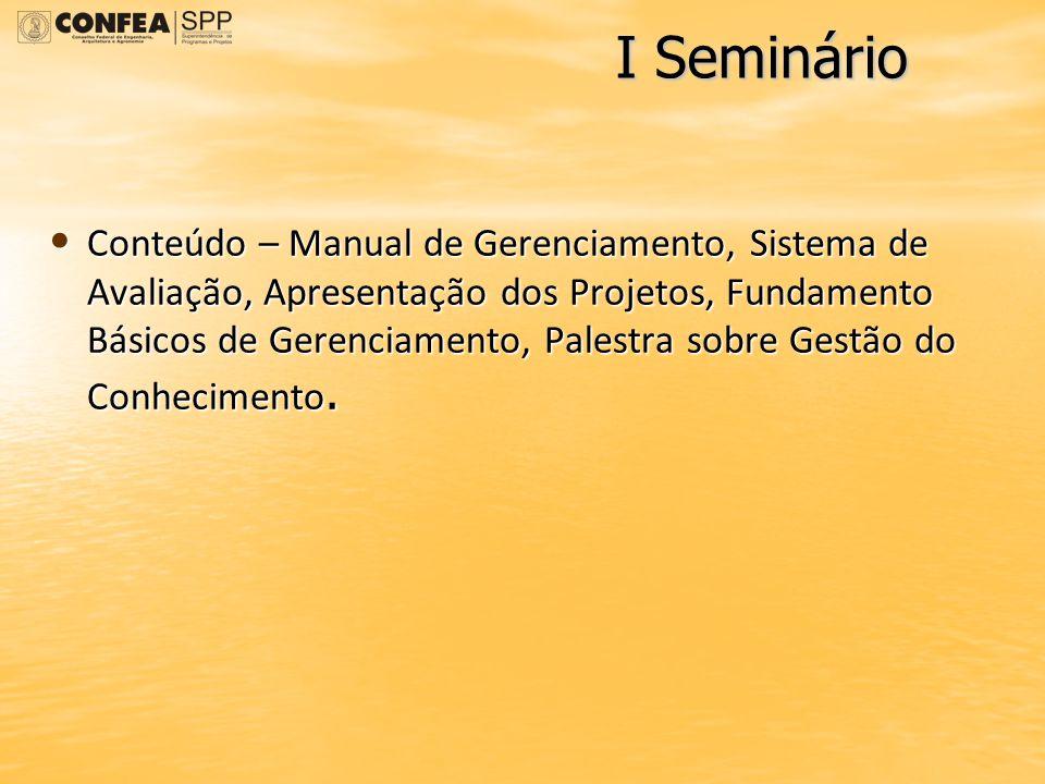 I Seminário Conteúdo – Manual de Gerenciamento, Sistema de Avaliação, Apresentação dos Projetos, Fundamento Básicos de Gerenciamento, Palestra sobre G