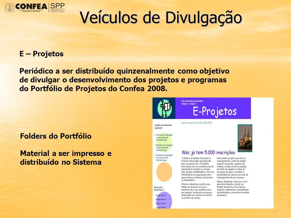 Veículos de Divulgação E – Projetos Periódico a ser distribuído quinzenalmente como objetivo de divulgar o desenvolvimento dos projetos e programas do