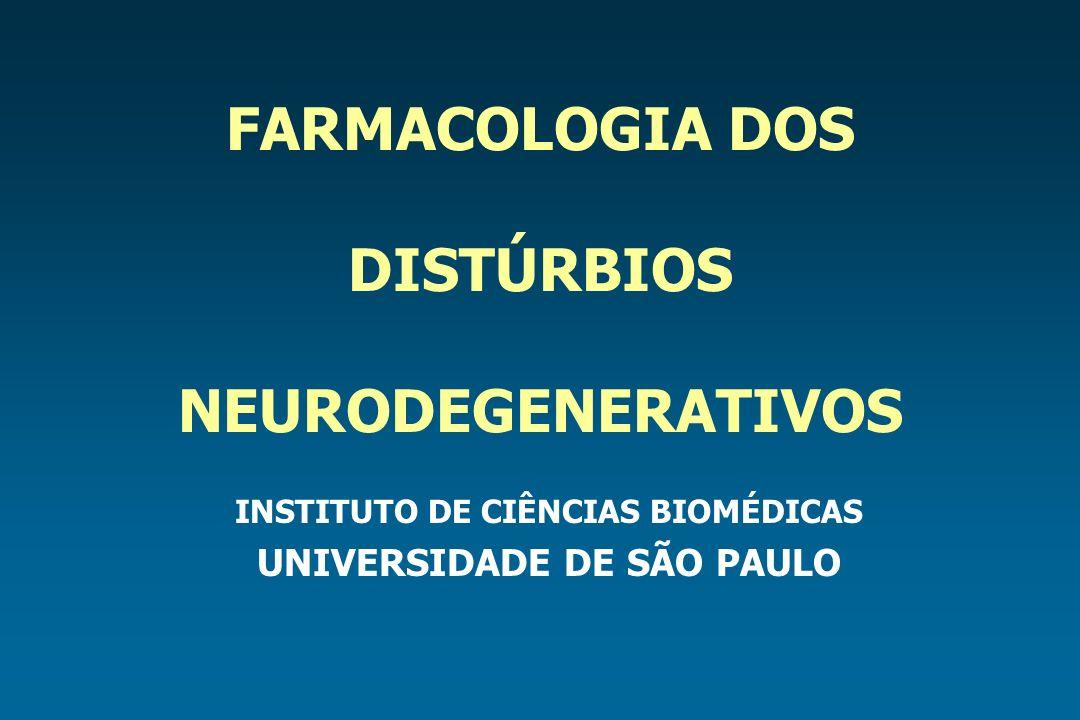 FARMACOLOGIA DOS DISTÚRBIOS NEURODEGENERATIVOS INSTITUTO DE CIÊNCIAS BIOMÉDICAS UNIVERSIDADE DE SÃO PAULO