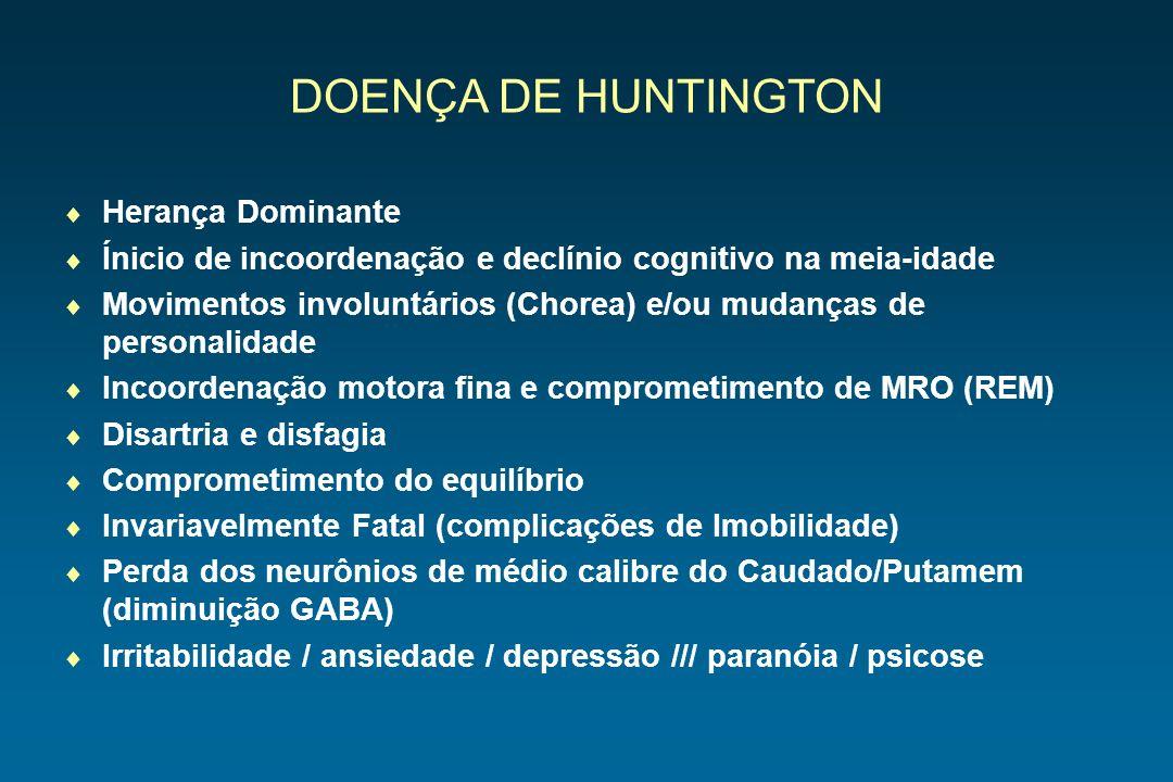 DOENÇA DE HUNTINGTON Herança Dominante Ínicio de incoordenação e declínio cognitivo na meia-idade Movimentos involuntários (Chorea) e/ou mudanças de p