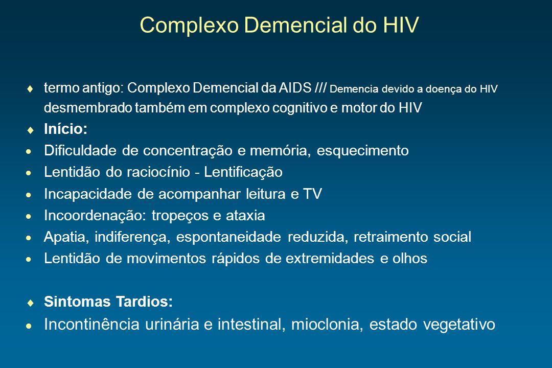 Complexo Demencial do HIV termo antigo: Complexo Demencial da AIDS /// Demencia devido a doença do HIV desmembrado também em complexo cognitivo e moto