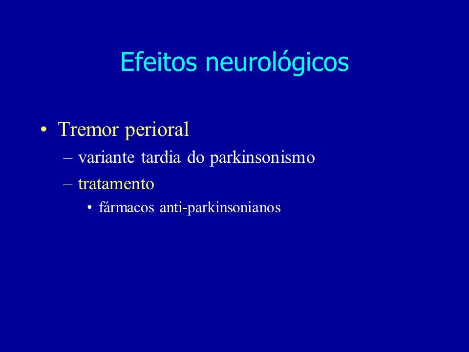 Tremor perioral –variante tardia do parkinsonismo –tratamento fármacos anti-parkinsonianos Efeitos neurológicos