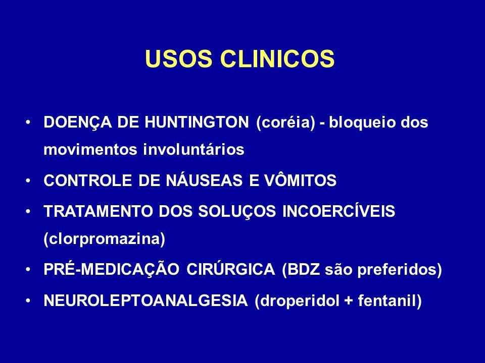 USOS CLINICOS DOENÇA DE HUNTINGTON (coréia) - bloqueio dos movimentos involuntários CONTROLE DE NÁUSEAS E VÔMITOS TRATAMENTO DOS SOLUÇOS INCOERCÍVEIS (clorpromazina) PRÉ-MEDICAÇÃO CIRÚRGICA (BDZ são preferidos) NEUROLEPTOANALGESIA (droperidol + fentanil)