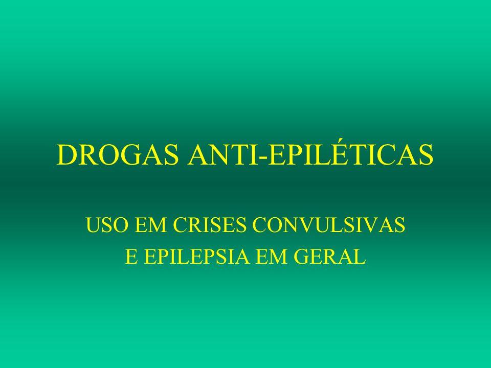 DROGAS ANTI-EPILÉTICAS USO EM CRISES CONVULSIVAS E EPILEPSIA EM GERAL
