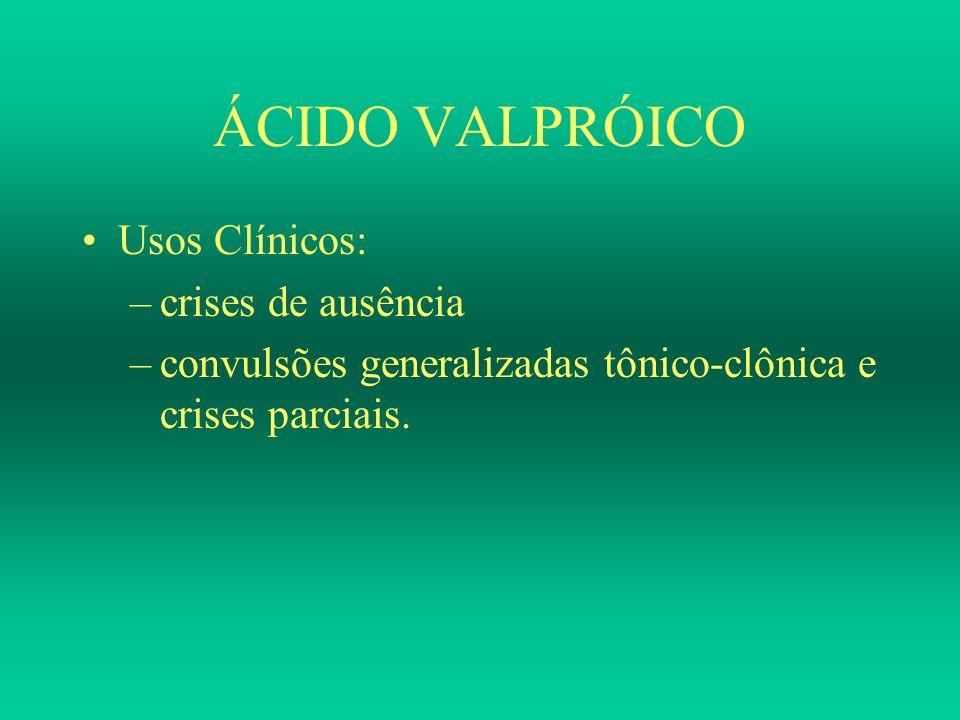 ÁCIDO VALPRÓICO Usos Clínicos: –crises de ausência –convulsões generalizadas tônico-clônica e crises parciais.