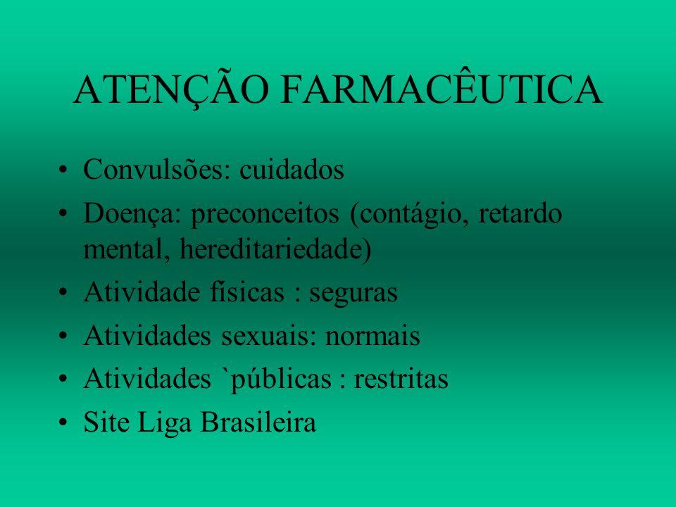 ATENÇÃO FARMACÊUTICA Convulsões: cuidados Doença: preconceitos (contágio, retardo mental, hereditariedade) Atividade físicas : seguras Atividades sexu