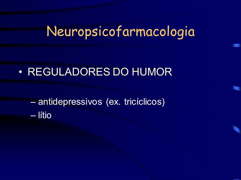 Neuropsicofarmacologia REGULADORES DO HUMOR –antidepressivos (ex. tricíclicos) –lítio