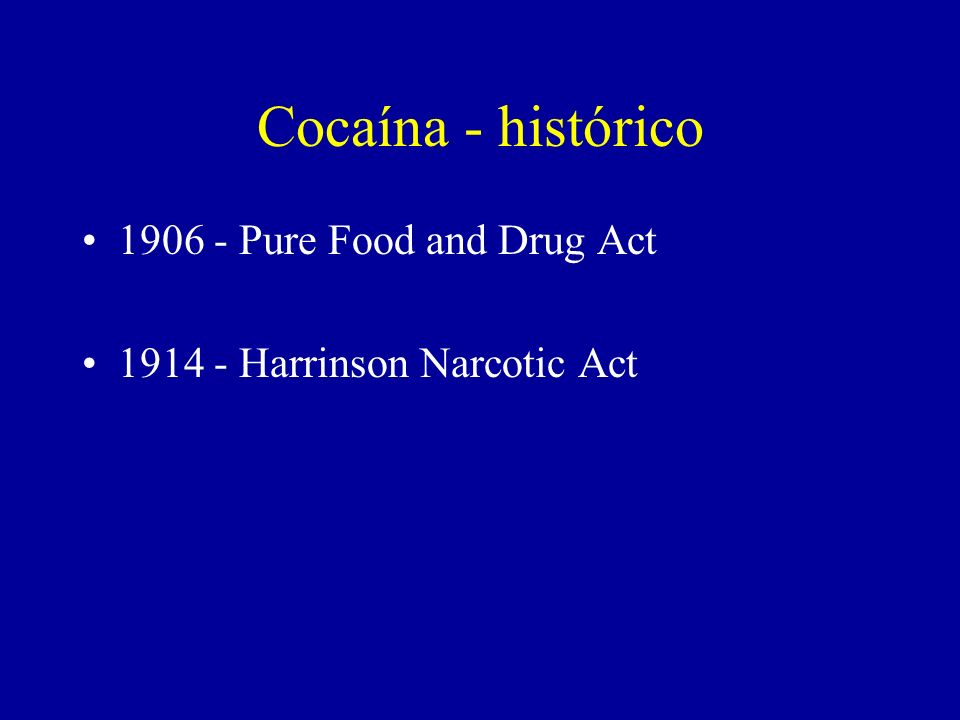 1906 - Pure Food and Drug Act 1914 - Harrinson Narcotic Act Cocaína - histórico
