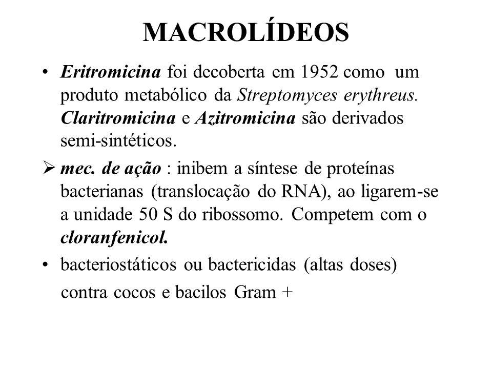 MACROLÍDEOS Eritromicina foi decoberta em 1952 como um produto metabólico da Streptomyces erythreus. Claritromicina e Azitromicina são derivados semi-