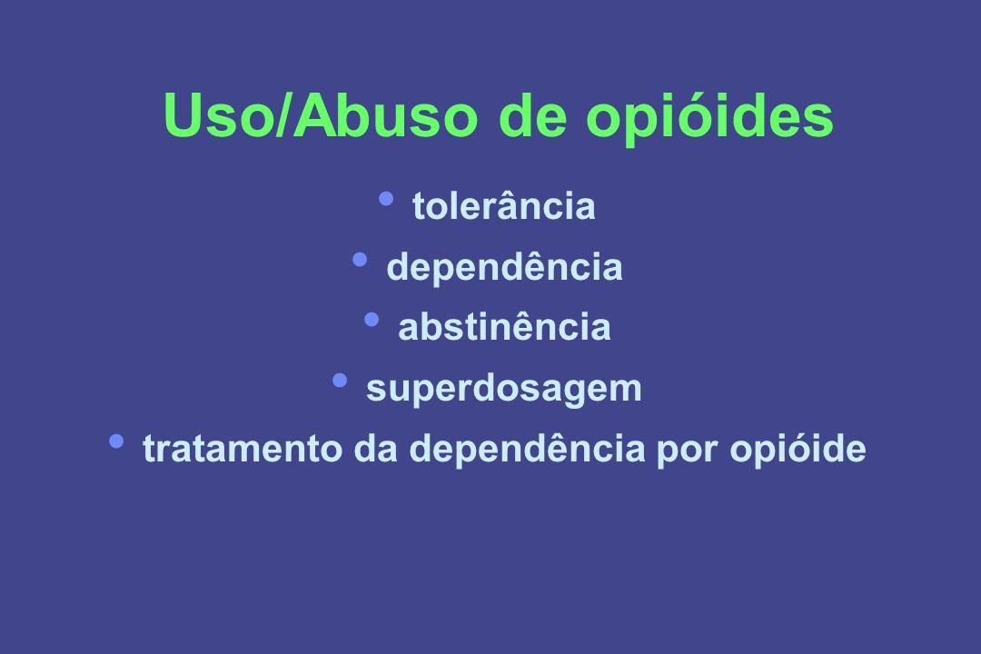 Uso/Abuso de opióides tolerância dependência abstinência superdosagem tratamento da dependência por opióide
