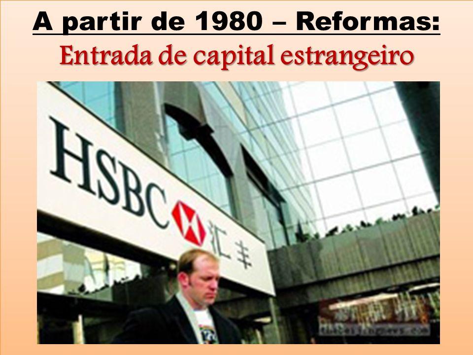 Entrada de capital estrangeiro A partir de 1980 – Reformas: Entrada de capital estrangeiro