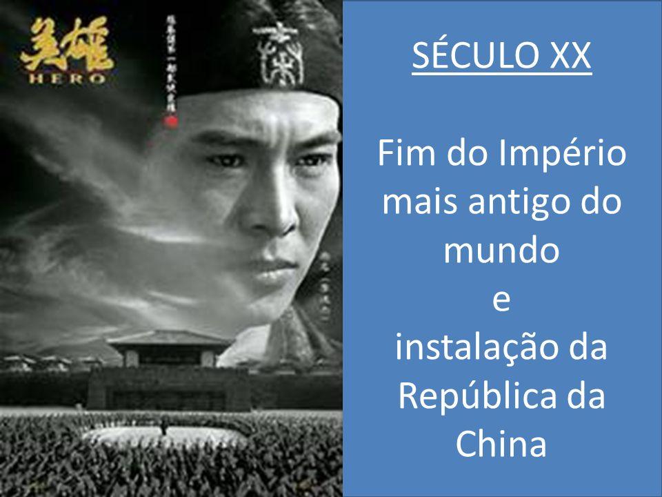 SÉCULO XX Fim do Império mais antigo do mundo e instalação da República da China