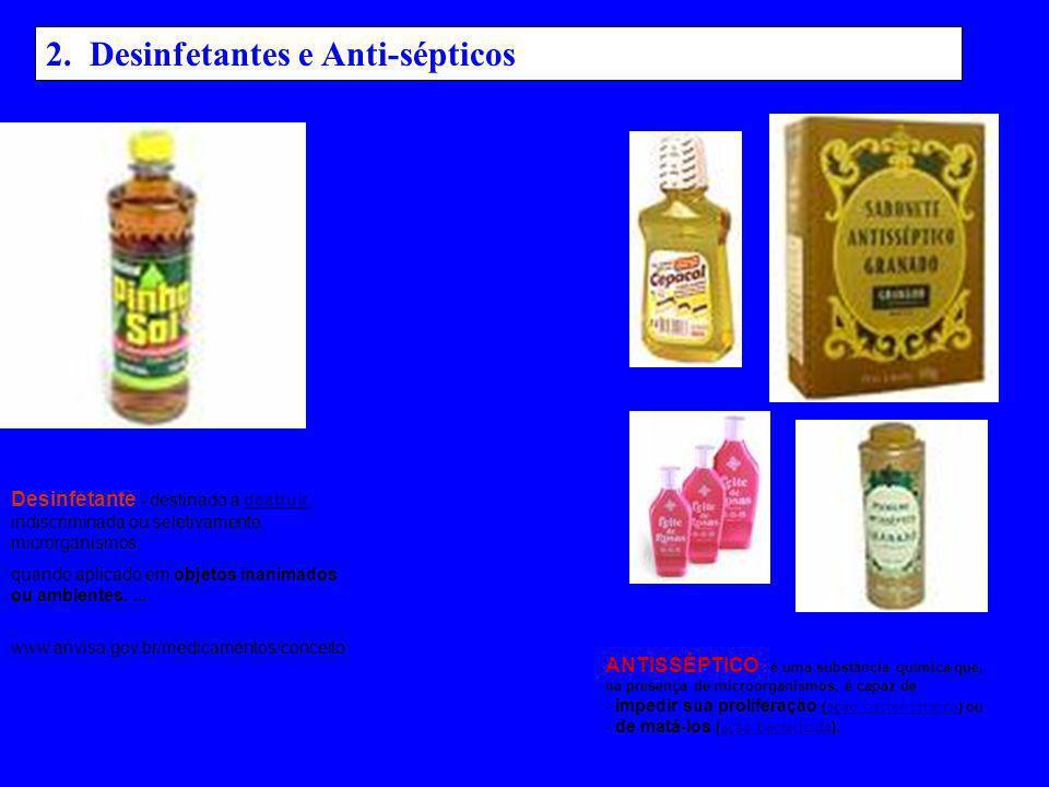 2. Desinfetantes e Anti-sépticos ANTISSÉPTICO : é uma substância química que, na presença de microorganismos, é capaz de - impedir sua proliferação (a