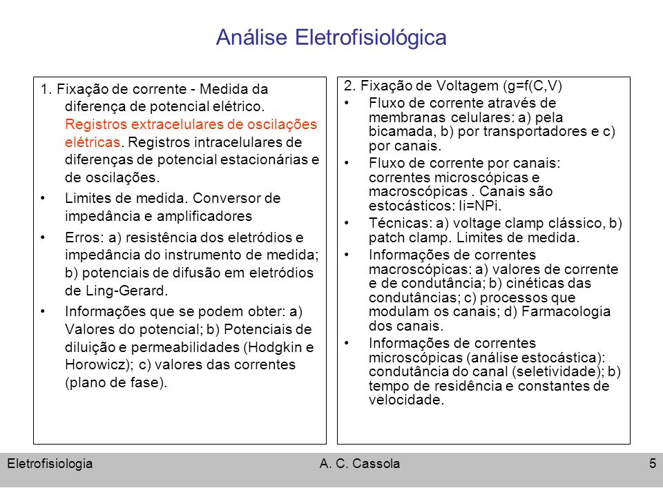 EletrofisiologiaA. C. Cassola5 Análise Eletrofisiológica 1. Fixação de corrente - Medida da diferença de potencial elétrico. Registros extracelulares