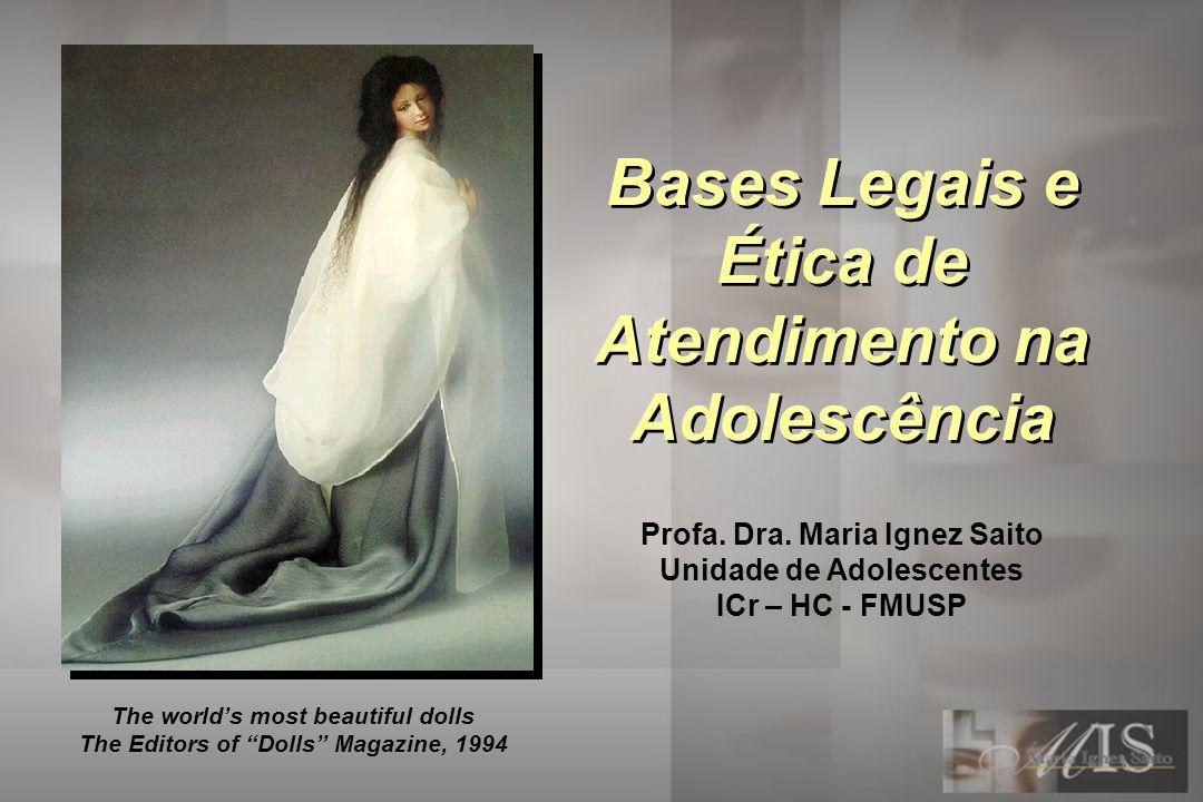 The worlds most beautiful dolls The Editors of Dolls Magazine, 1994 Bases Legais e Ética de Atendimento na Adolescência Profa. Dra. Maria Ignez Saito