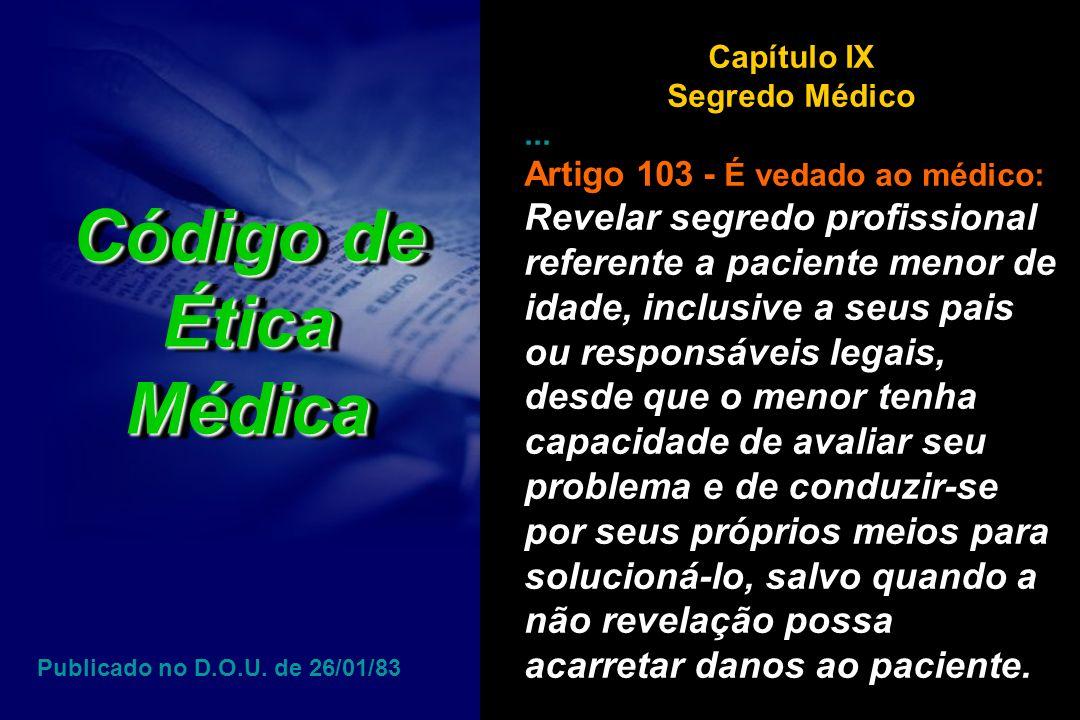Código de ÉticaMédica ÉticaMédica Capítulo IX Segredo Médico... Artigo 103 - É vedado ao médico: Revelar segredo profissional referente a paciente men