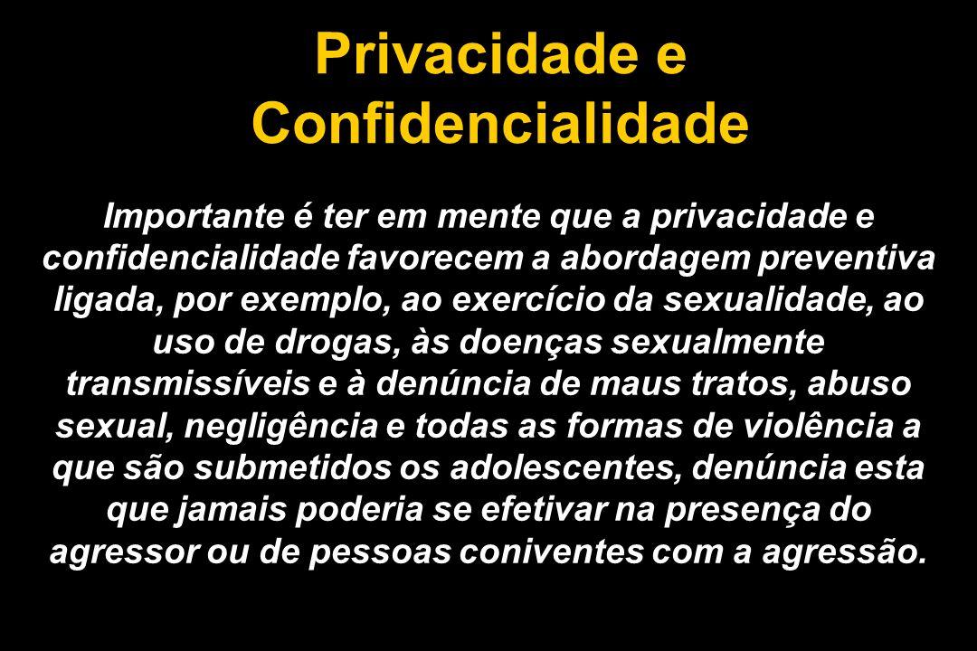 Privacidade e Confidencialidade Importante é ter em mente que a privacidade e confidencialidade favorecem a abordagem preventiva ligada, por exemplo,
