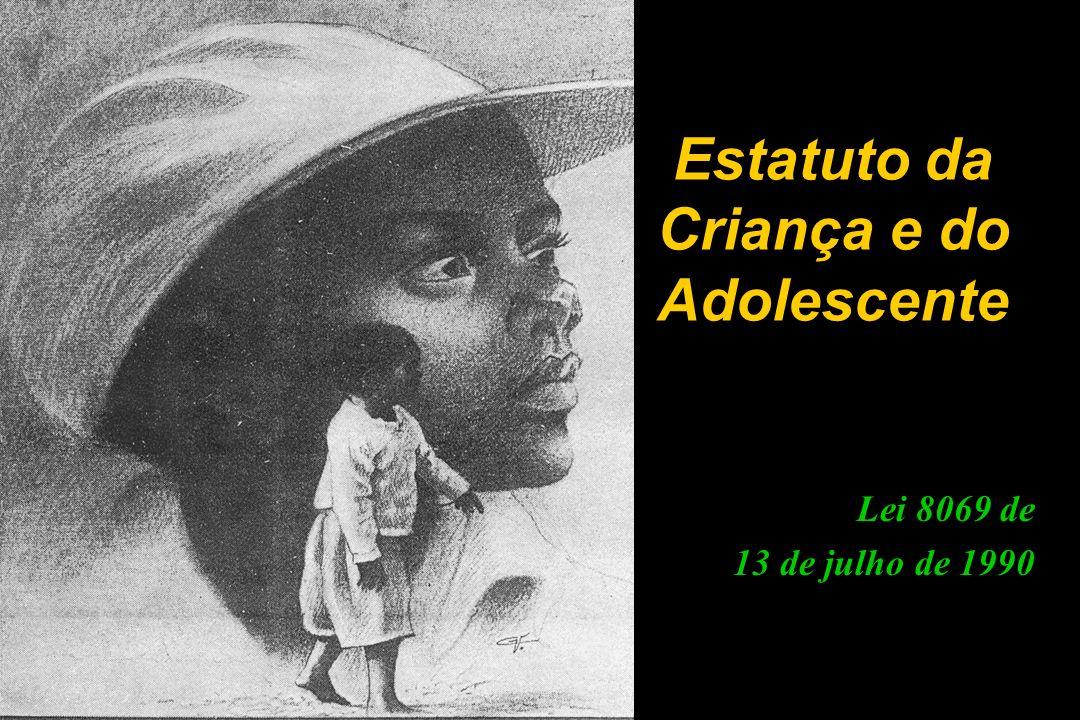 Estatuto da Criança e do Adolescente Lei 8069 de 13 de julho de 1990