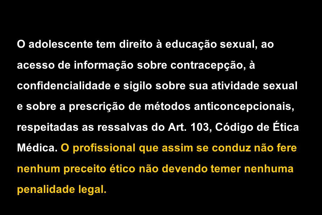 O adolescente tem direito à educação sexual, ao acesso de informação sobre contracepção, à confidencialidade e sigilo sobre sua atividade sexual e sob