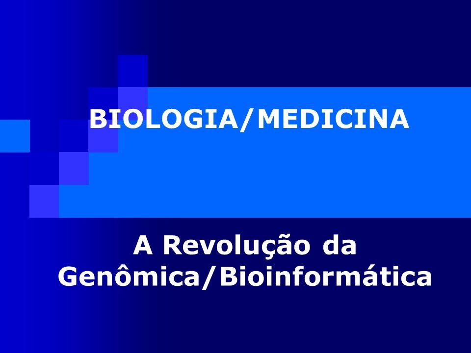 BIOLOGIA/MEDICINA A Revolução da Genômica/Bioinformática