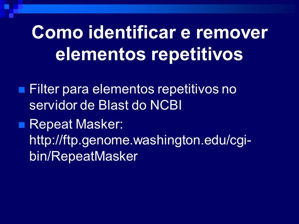 Como identificar e remover elementos repetitivos Filter para elementos repetitivos no servidor de Blast do NCBI Repeat Masker: http://ftp.genome.washi