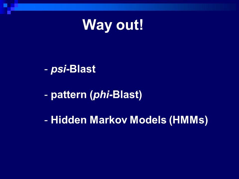 Way out! - psi-Blast - pattern (phi-Blast) - Hidden Markov Models (HMMs)