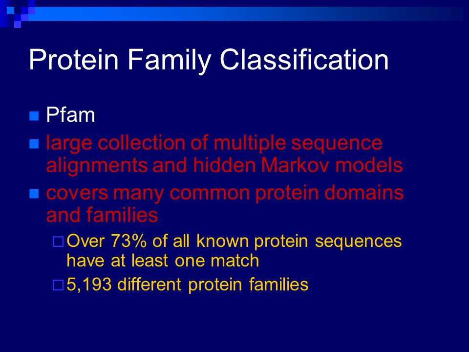 Protein Family Classification Pfam large collection of multiple sequence alignments and hidden Markov models covers many common protein domains and fa