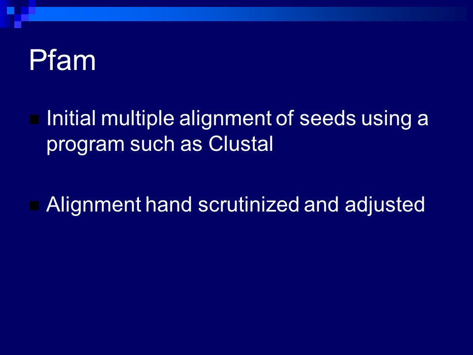 Pfam Initial multiple alignment of seeds using a program such as Clustal Alignment hand scrutinized and adjusted