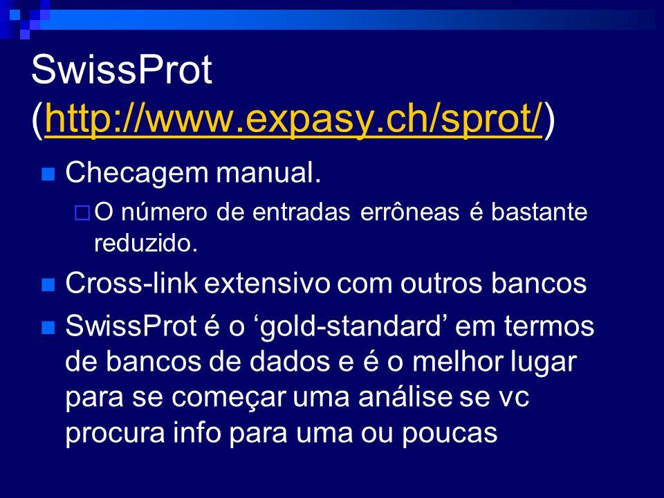 SwissProt (http://www.expasy.ch/sprot/)http://www.expasy.ch/sprot/ Checagem manual. O número de entradas errôneas é bastante reduzido. Cross-link exte