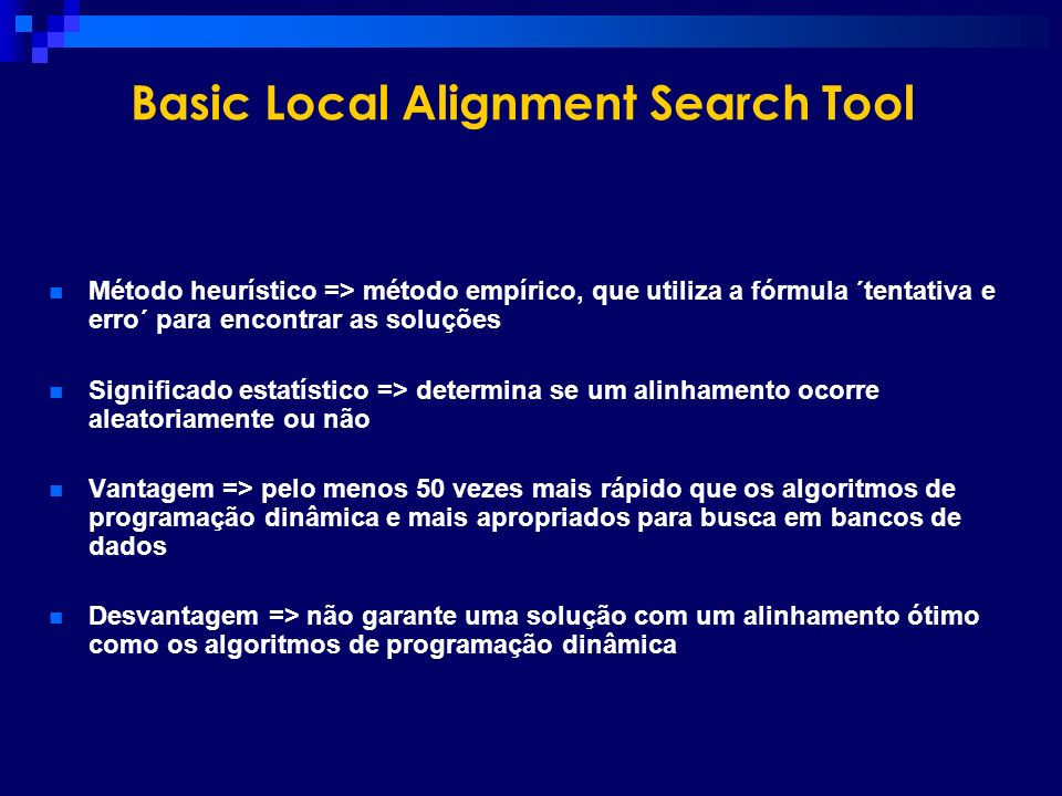Basic Local Alignment Search Tool Método heurístico => método empírico, que utiliza a fórmula ´tentativa e erro´ para encontrar as soluções Significad