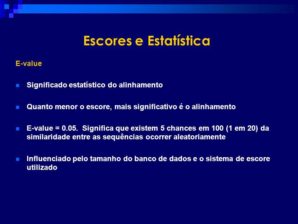 Escores e Estatística E-value Significado estatístico do alinhamento Quanto menor o escore, mais significativo é o alinhamento E-value = 0.05. Signifi