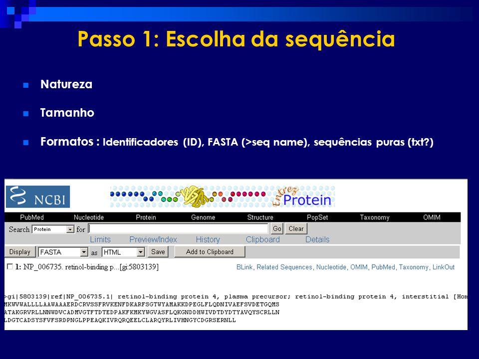 Passo 1: Escolha da sequência Natureza Tamanho Formatos : Identificadores (ID), FASTA (>seq name), sequências puras (txt?)