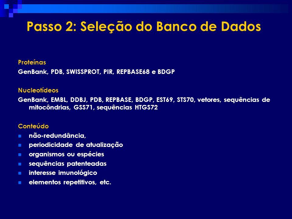 Passo 2: Seleção do Banco de Dados Proteínas GenBank, PDB, SWISSPROT, PIR, REPBASE68 e BDGP Nucleotídeos GenBank, EMBL, DDBJ, PDB, REPBASE, BDGP, EST6