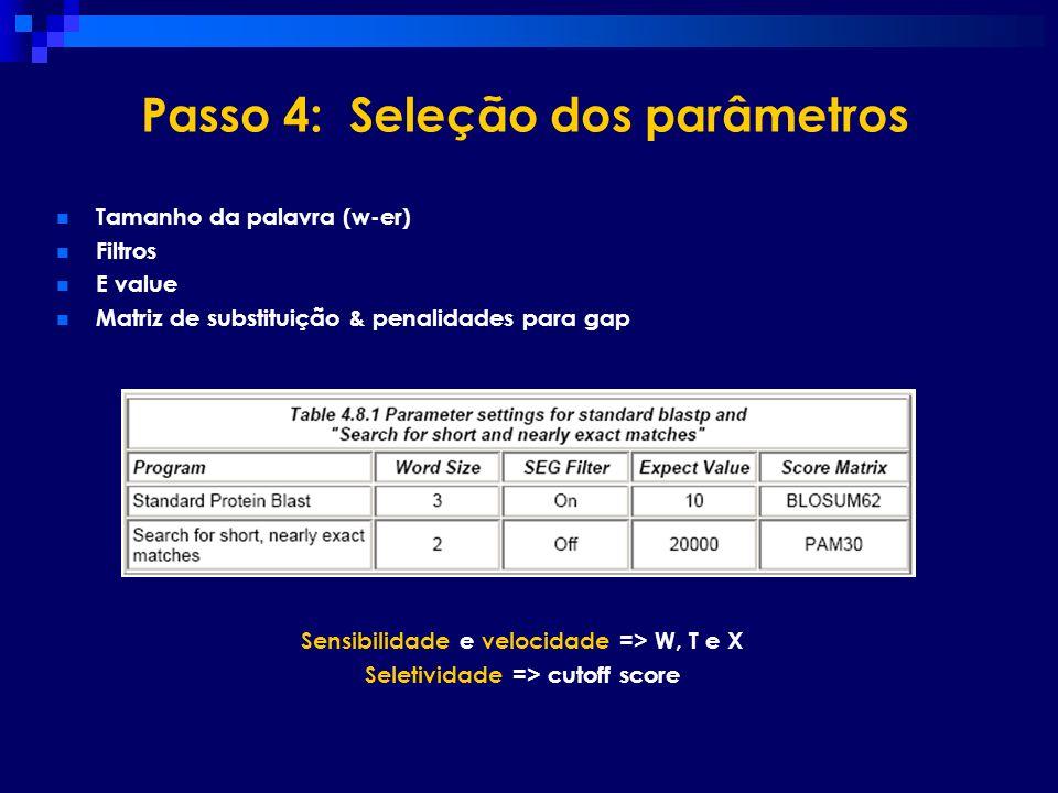 Passo 4: Seleção dos parâmetros Tamanho da palavra (w-er) Filtros E value Matriz de substituição & penalidades para gap Sensibilidade e velocidade =>