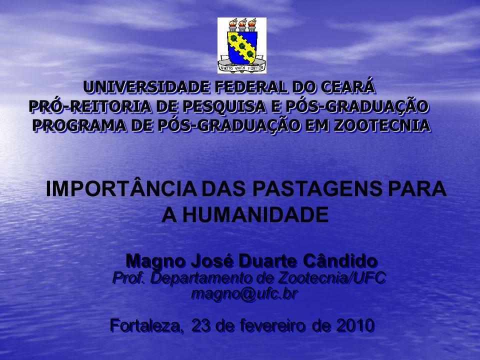 IMPORTÂNCIA DAS PASTAGENS PARA A HUMANIDADE UNIVERSIDADE FEDERAL DO CEARÁ PRÓ-REITORIA DE PESQUISA E PÓS-GRADUAÇÃO PROGRAMA DE PÓS-GRADUAÇÃO EM ZOOTEC