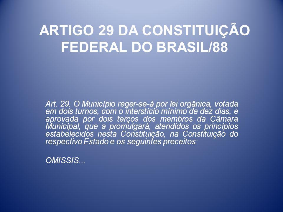 ARTIGO 29 DA CONSTITUIÇÃO FEDERAL DO BRASIL/88 Art. 29. O Município reger-se-á por lei orgânica, votada em dois turnos, com o interstício mínimo de de