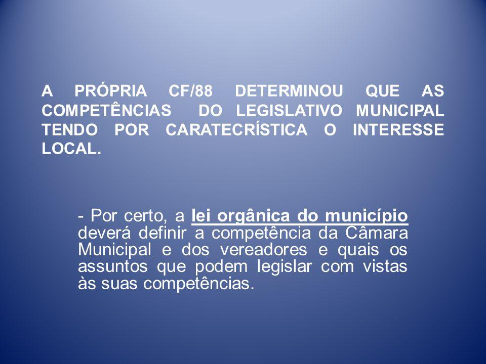 A PRÓPRIA CF/88 DETERMINOU QUE AS COMPETÊNCIAS DO LEGISLATIVO MUNICIPAL TENDO POR CARATECRÍSTICA O INTERESSE LOCAL. - Por certo, a lei orgânica do mun