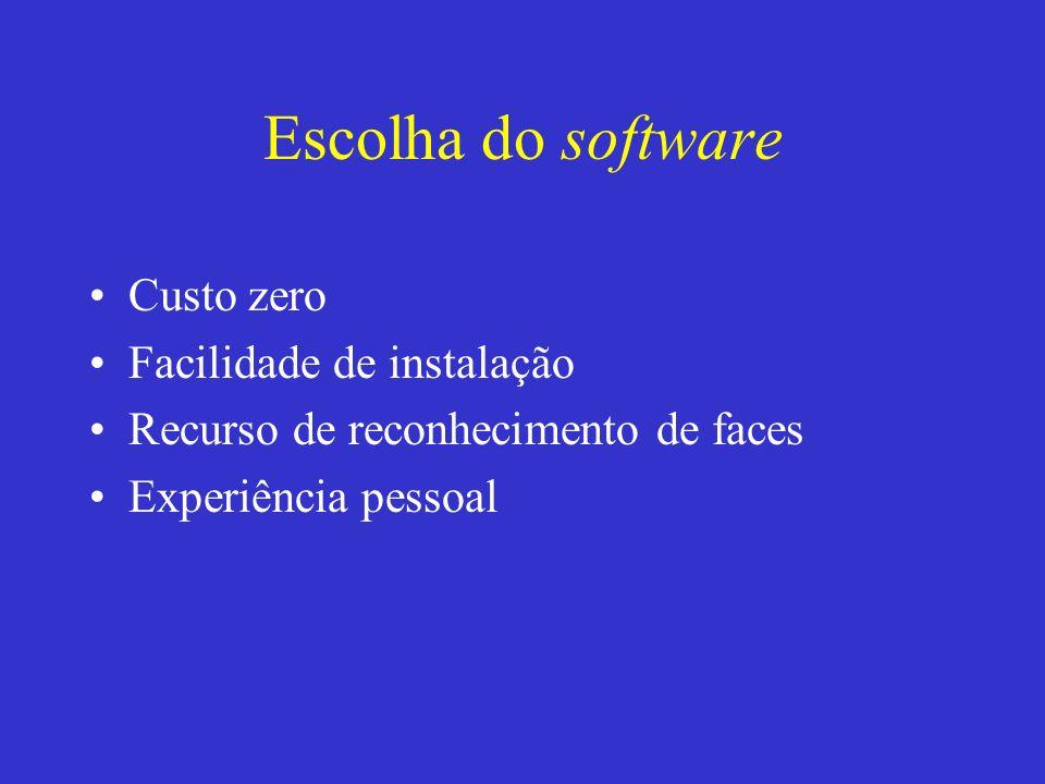 Escolha do software Custo zero Facilidade de instalação Recurso de reconhecimento de faces Experiência pessoal