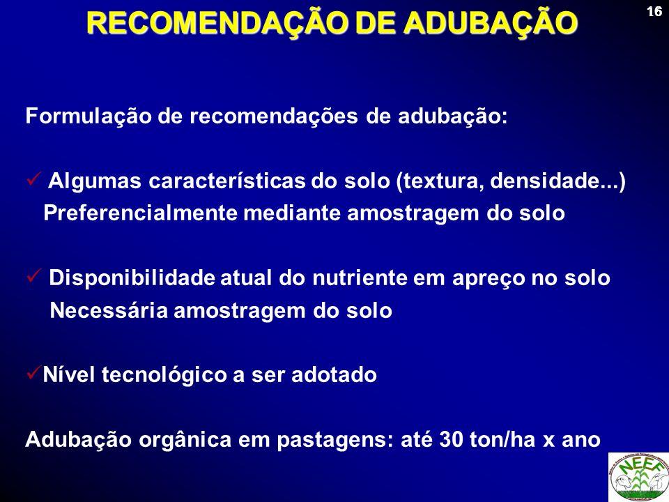 16 RECOMENDAÇÃO DE ADUBAÇÃO Formulação de recomendações de adubação: Algumas características do solo (textura, densidade...) Preferencialmente mediant