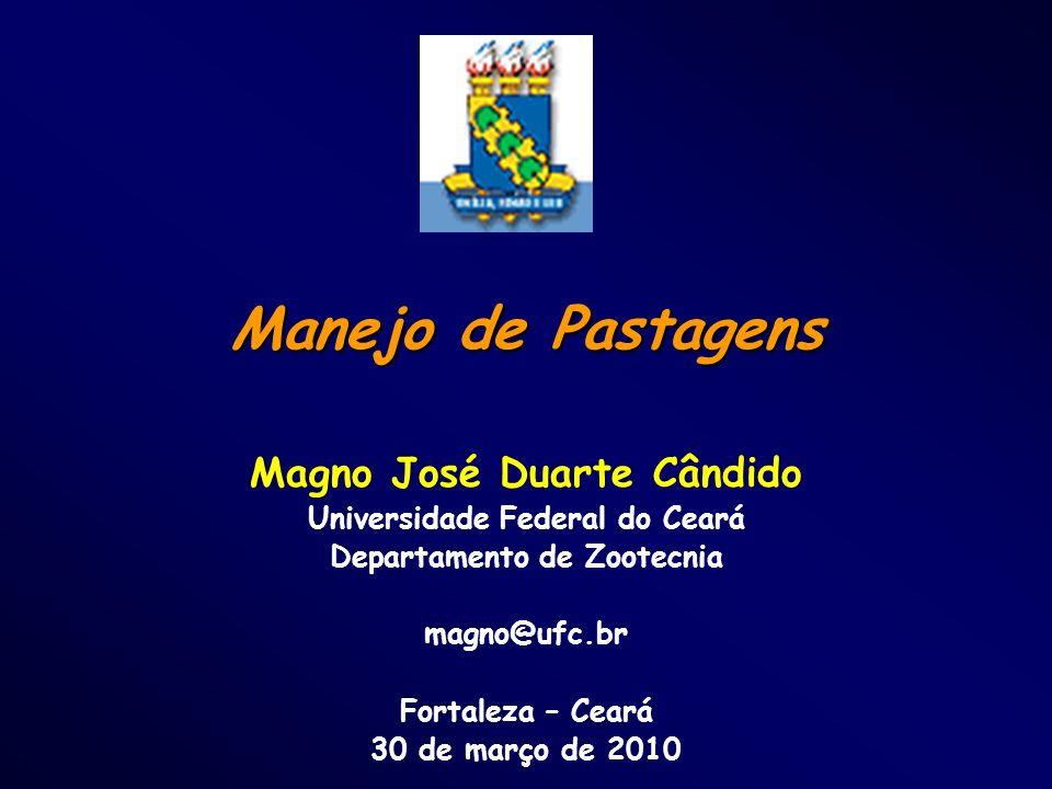 Manejo de Pastagens Magno José Duarte Cândido Universidade Federal do Ceará Departamento de Zootecnia magno@ufc.br Fortaleza – Ceará 30 de março de 20