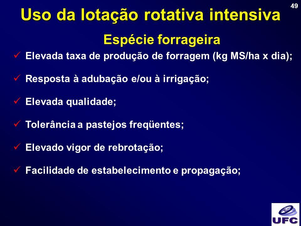 49 Uso da lotação rotativa intensiva Espécie forrageira Elevada taxa de produção de forragem (kg MS/ha x dia); Resposta à adubação e/ou à irrigação; E