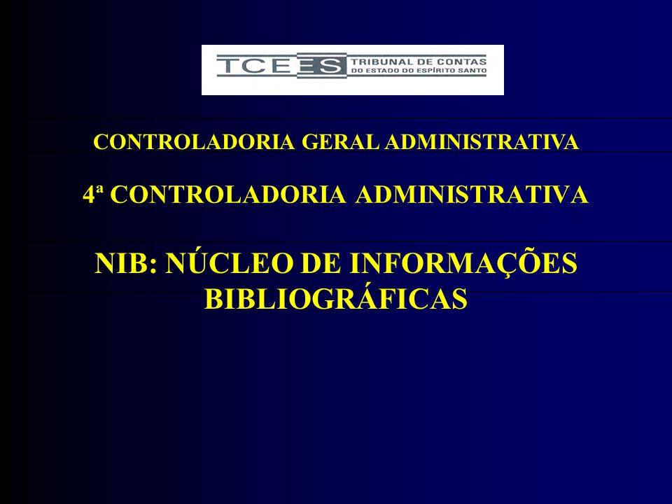 4ª CONTROLADORIA ADMINISTRATIVA CONTROLADORIA GERAL ADMINISTRATIVA NIB: NÚCLEO DE INFORMAÇÕES BIBLIOGRÁFICAS