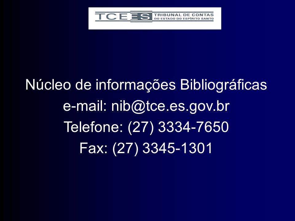 Núcleo de informações Bibliográficas e-mail: nib@tce.es.gov.br Telefone: (27) 3334-7650 Fax: (27) 3345-1301