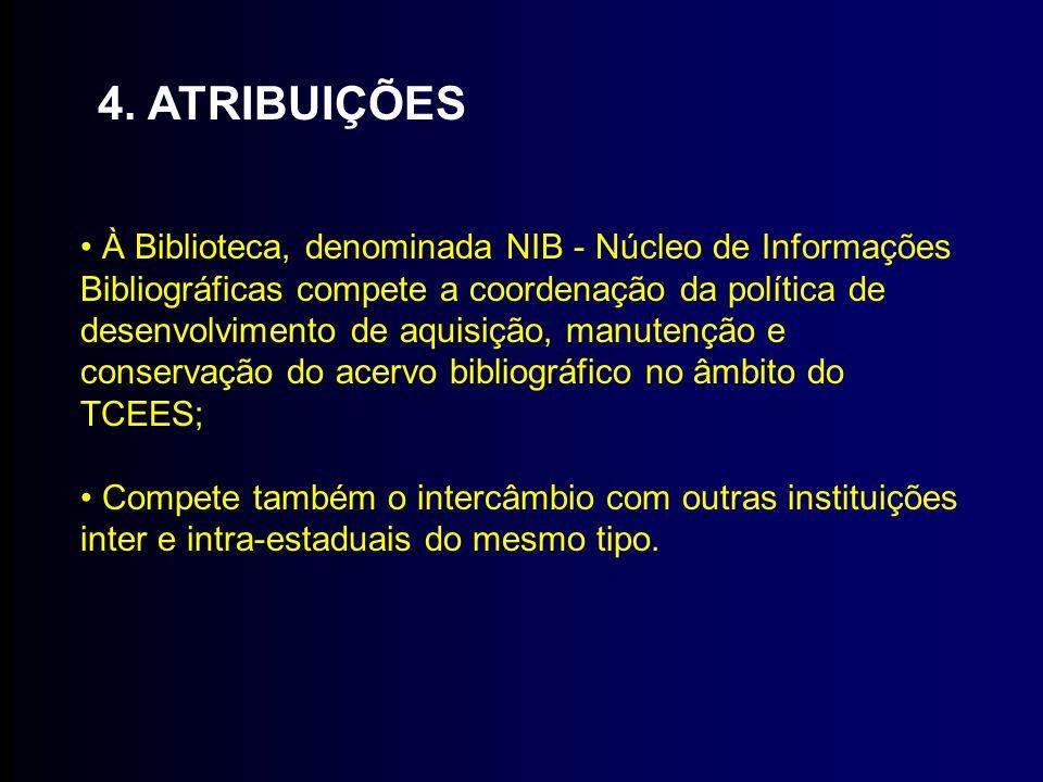 4. ATRIBUIÇÕES À Biblioteca, denominada NIB - Núcleo de Informações Bibliográficas compete a coordenação da política de desenvolvimento de aquisição,