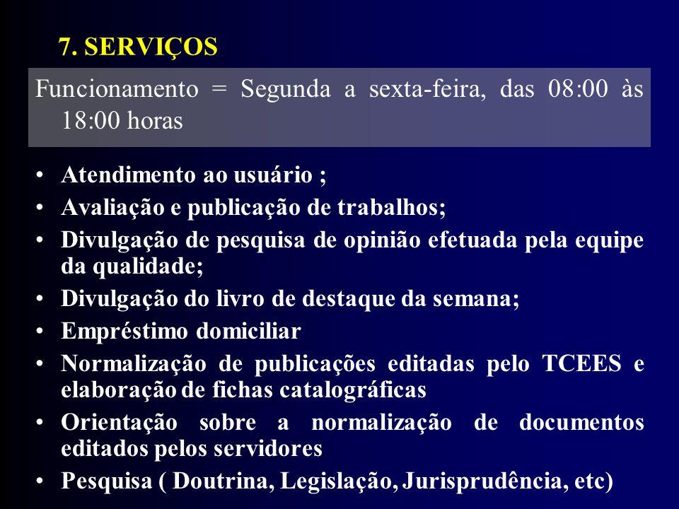 7. SERVIÇOS Atendimento ao usuário ; Avaliação e publicação de trabalhos; Divulgação de pesquisa de opinião efetuada pela equipe da qualidade; Divulga