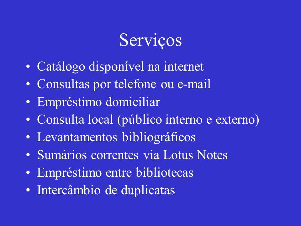 Serviços Catálogo disponível na internet Consultas por telefone ou e-mail Empréstimo domiciliar Consulta local (público interno e externo) Levantament