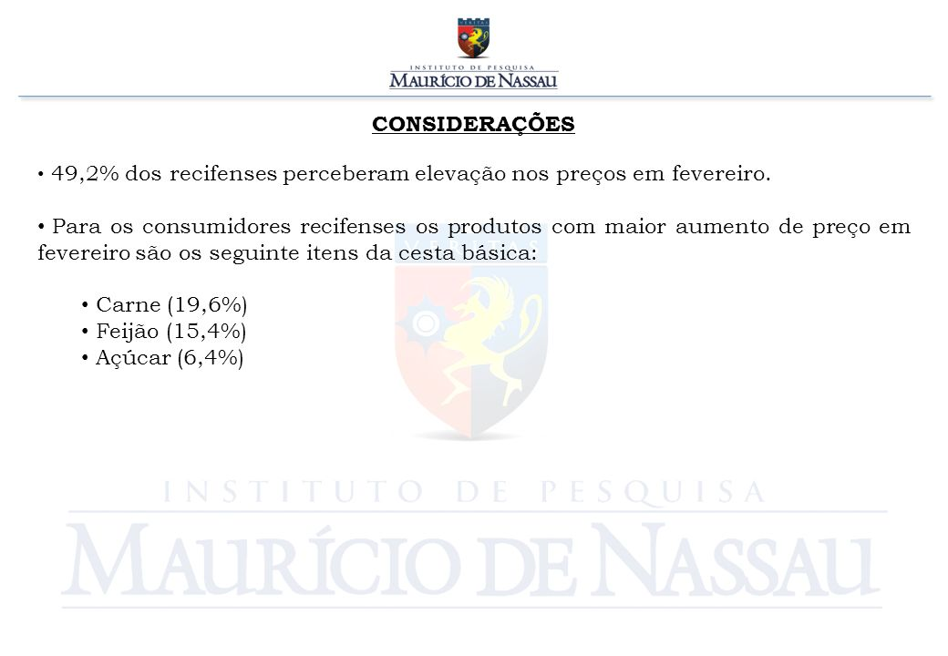 CONSIDERAÇÕES 49,2% dos recifenses perceberam elevação nos preços em fevereiro.