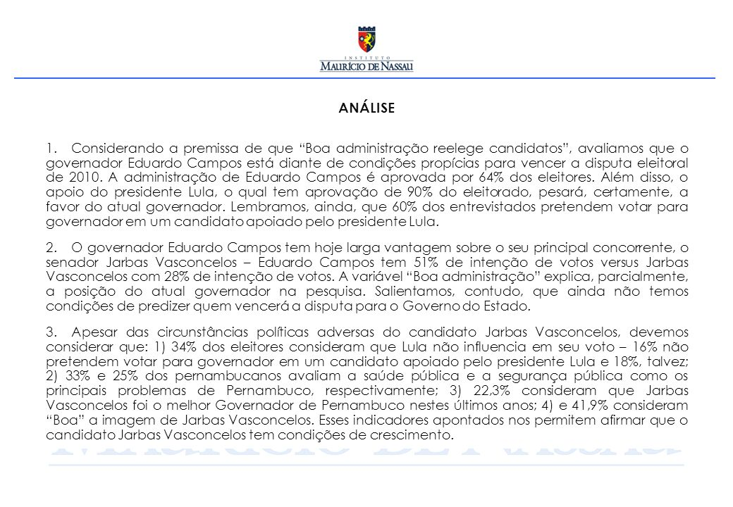 ANÁLISE 1. Considerando a premissa de que Boa administração reelege candidatos, avaliamos que o governador Eduardo Campos está diante de condições pro