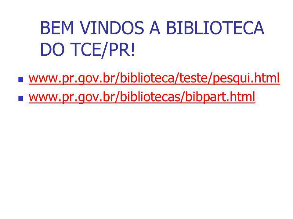 BEM VINDOS A BIBLIOTECA DO TCE/PR! www.pr.gov.br/biblioteca/teste/pesqui.html www.pr.gov.br/bibliotecas/bibpart.html