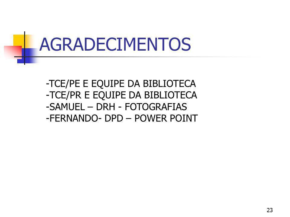 23 AGRADECIMENTOS -TCE/PE E EQUIPE DA BIBLIOTECA -TCE/PR E EQUIPE DA BIBLIOTECA -SAMUEL – DRH - FOTOGRAFIAS -FERNANDO- DPD – POWER POINT